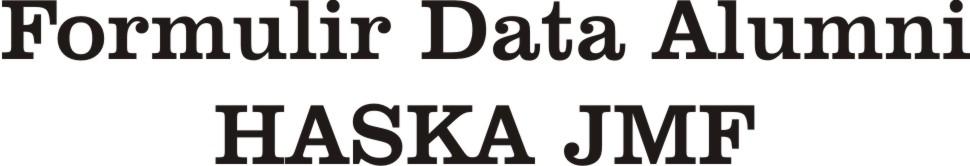 Formulir Pendataan Alumni HASKA JMF